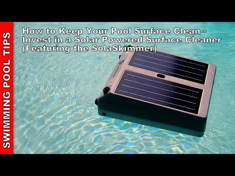 How to Keep Your Pool Surface Clean - Invest in a Solar Powered Surface Skimmer (SolaSkimmer Shown)