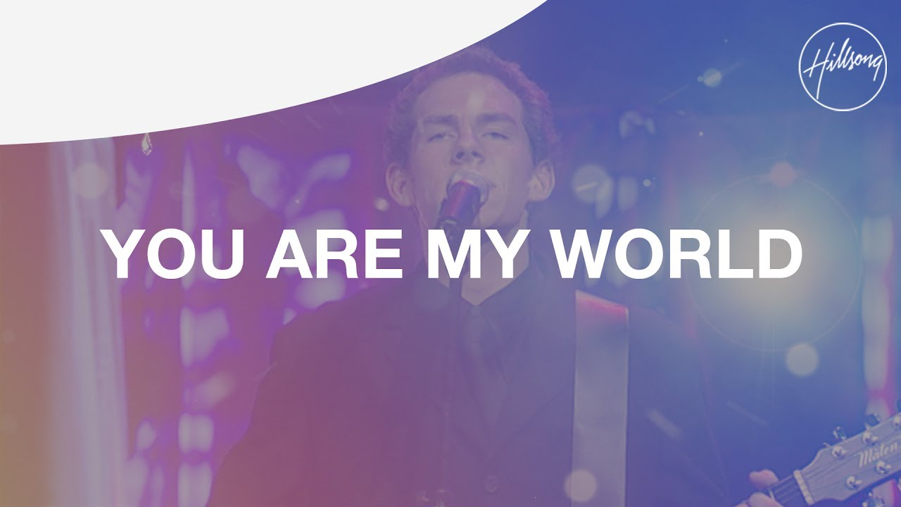 You Are My World Hillsong Worship Youtube