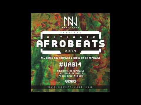 DJ Neptizzle Presents: Ultimate Afrobeats 2014 #UAB14
