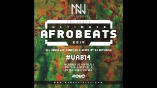 DJ Neptizzle Presents: Ultimate Afrobeats 2014 #UAB14