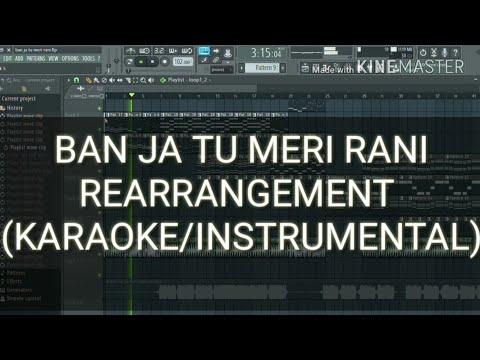 Ban Ja Tu Meri Rani FL Studio Rearrangement (Karaoke /Instrumental ) - High Quality |Full Video