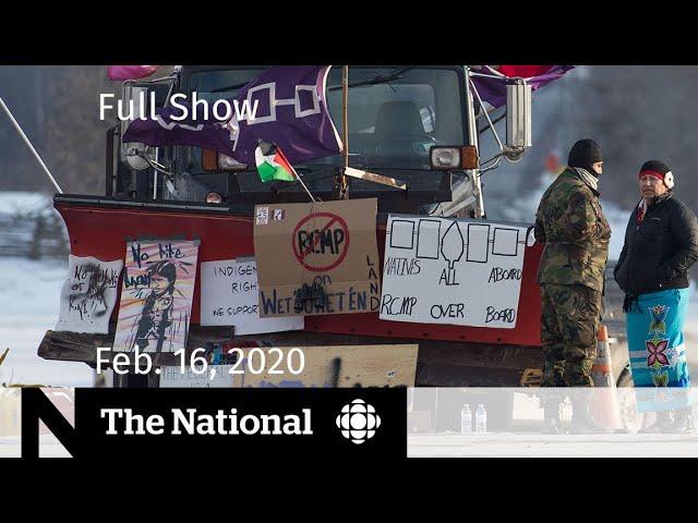 The National for Sunday, Feb. 16 — Trudeau scraps diplomatic trip over rail blockades
