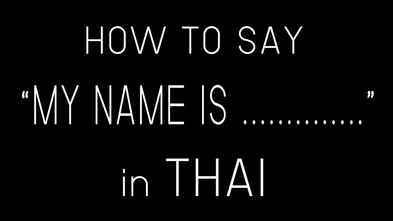 Learn Thai MY NAME IS in THAI  How to say My name is