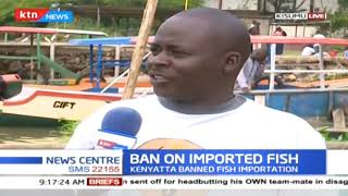 why-kisumu-fish-mongers-oppose-president-uhuru-s-ban-on-imported-fish-from-china