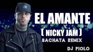 Nicky Jam -  El amante  (COVER) Bachata Remix DJ Piolo