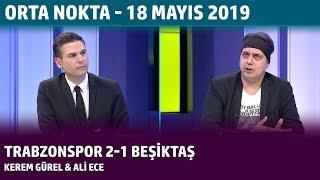 Orta Nokta - Kerem Gürel & Ali Ece | Trabzonspor 2-1 Beşiktaş - 18 Mayıs 2019