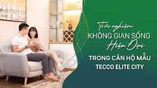 Trải nghiệm căn hộ mẫu Tecco Elite City