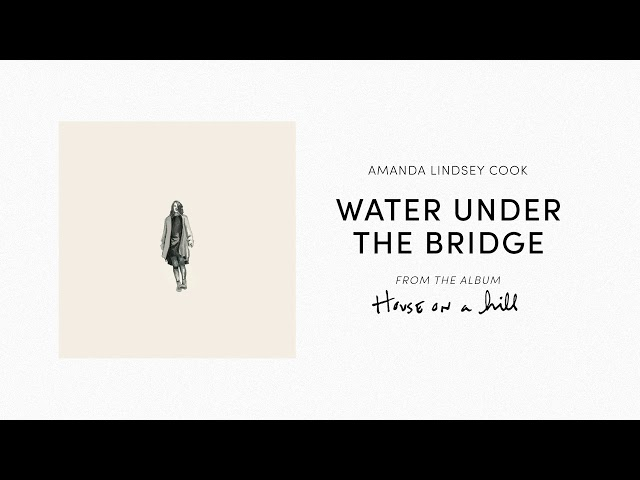 Water Under the Bridge (Official Audio) - Amanda Lindsey Cook | House On A Hill