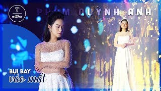 Phạm Quỳnh Anh - Bụi Bay Vào Mắt (New Version)