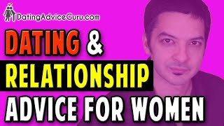 Dating Relationship Advice For Women - 14 Tips To Ge Him Addicted To You