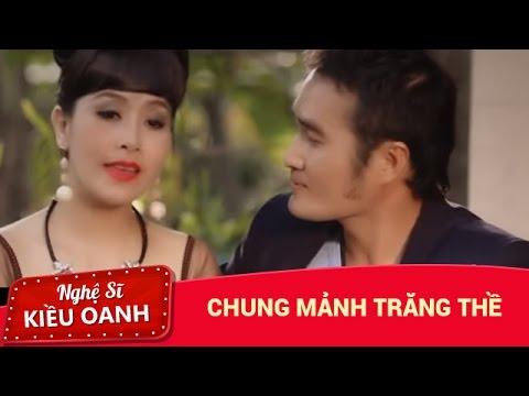 Chung Mảnh Trăng Thề [MV] - Kiều Oanh & Hoàng Nhất