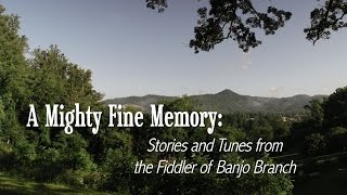 A Mighty Fine Memory: Tunes and Stories from the Fiddler of Banjo Branch (Trailer)
