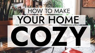 6 COZY HOME TIPS THAT WORK WITH ANY DECOR STYLE  Easy ideas for making your home warm and inviting!