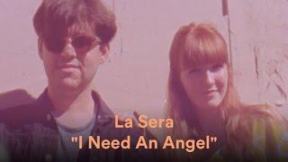 La Sera - I Need An Angel