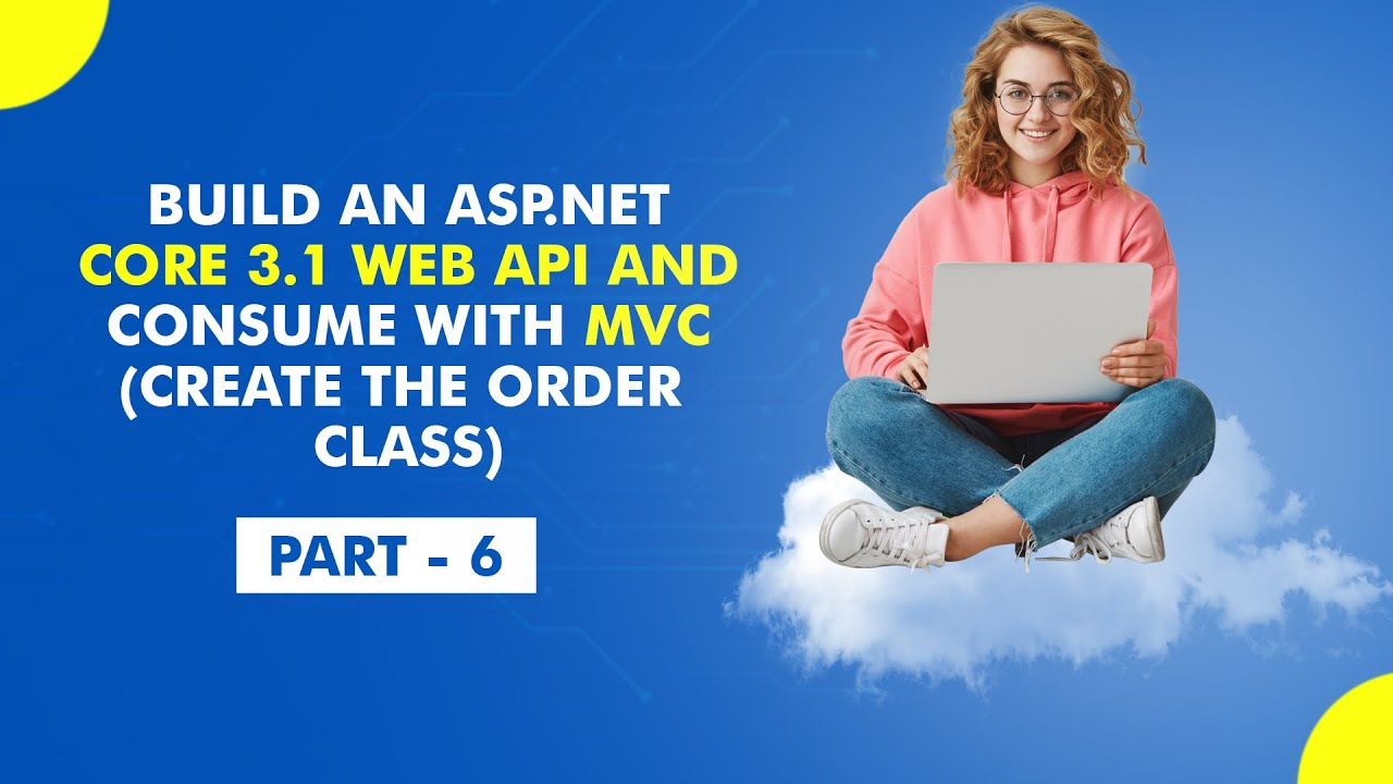 Build an ASP.NET Core 3.1 Web API and Consume with MVC (Create the Order Class) - [Part 6]