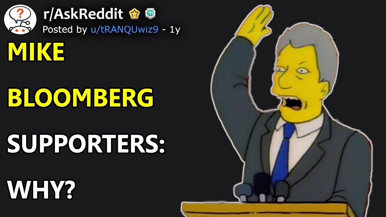 Mike Bloomberg Supporters: Why? (r/AskReddit)