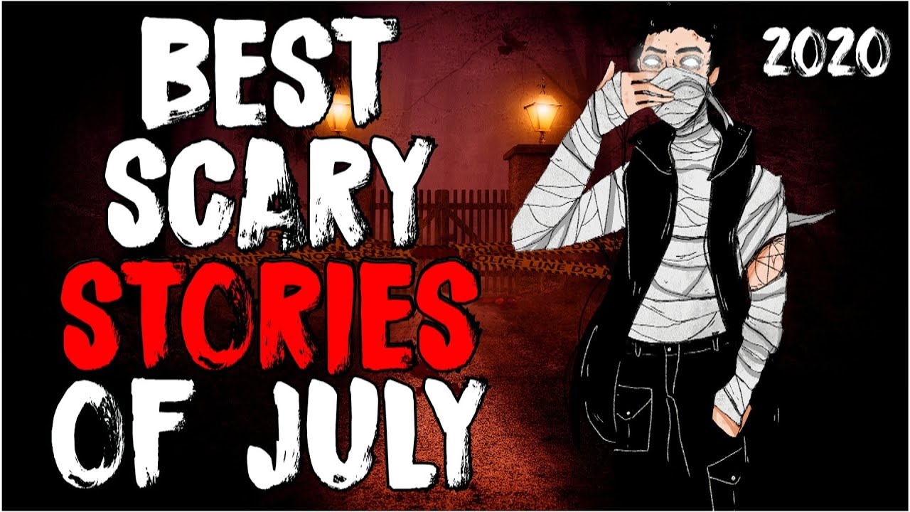 Top 58 Best Scary Stories Of July 2020!
