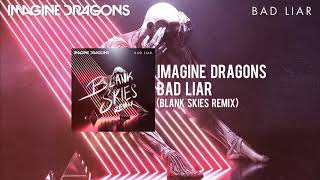 Imagine Dragons - Bad Liar (Blank Skies Remix)
