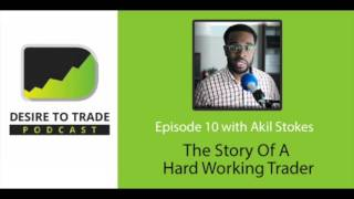 desire to trade podcast 010 the story of a hard working forex trader akil stokes