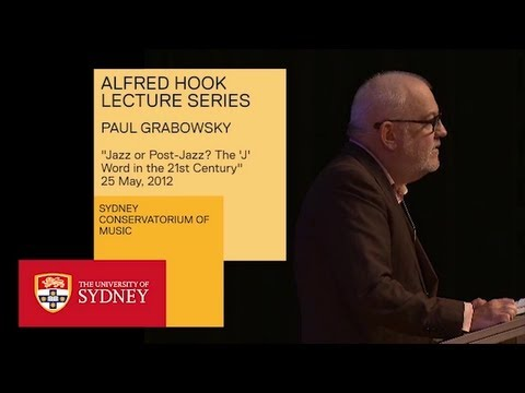 Jazz or Post-Jazz? The 'J' Word in the 21st Century - Paul Grabowsky