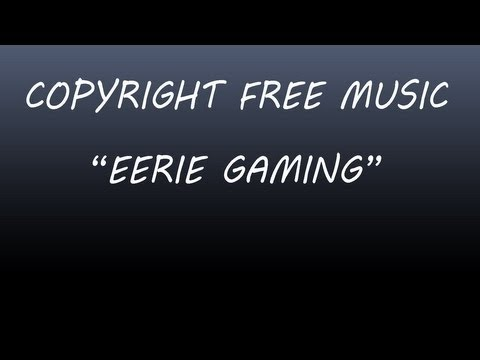 "Copyright Free Music ""Eerie Gaming"""