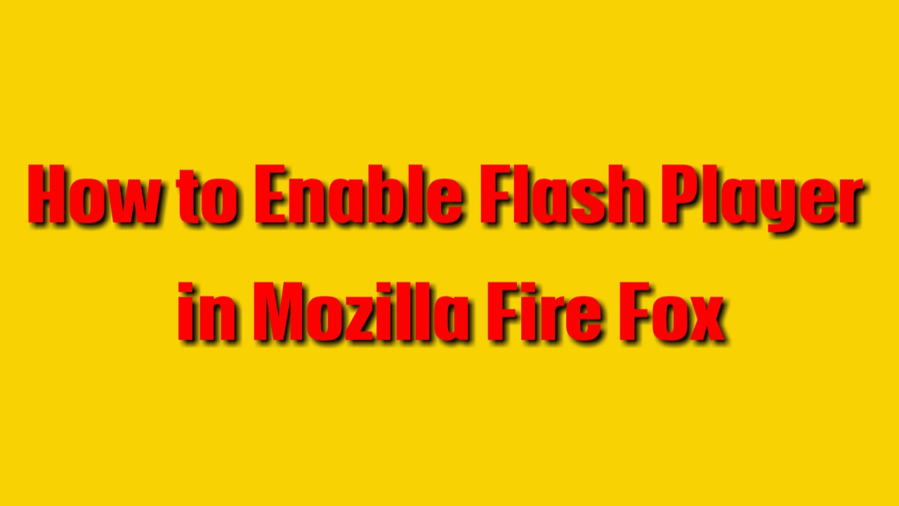 How To Enable Flash Player In Mozilla Fire Fox