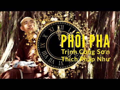 Thích Pháp Như - Phôi Pha ( Album Nhạc Trịnh Công Sơn )