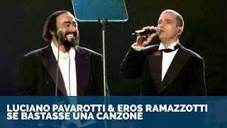 Luciano Pavarotti & Eros Ramazzotti - Se Bastasse Una Canzone ᴴᴰ(Luciano Pavarotti-King of the High C's FACEBOOK Fan page: https://www.facebook.com/Luciano.Pavarotti.King.Of.The.High.Cs ◁ We don't own this video., 2011-02-08T14:11:32.000Z)