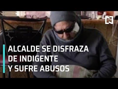 Alcalde de Cuauhtémoc, Chihuahua, se disfraza de indigente y sufre abusos - Las Noticias