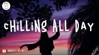 Download Chilling all day - Songs That make you sing out loud every time you play