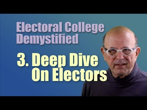 A Deep Dive on Electors  (Electoral College Demystified Pt 3)