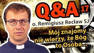 Mój znajomy nie wierzy, że Bóg to Osoba... [Q&A#17]