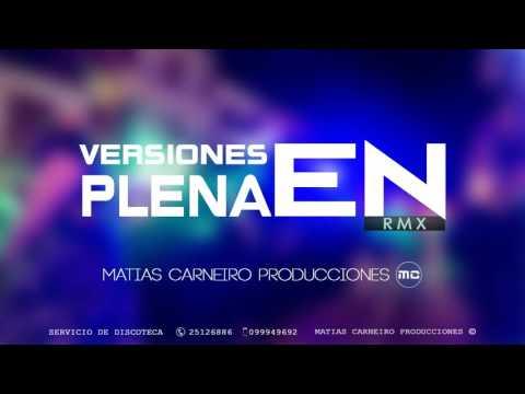 VERSIONES EN PLENA (rmx) - ENGANCHADO 2016 - MATIAS CARNEIRO PRODUCCIONES