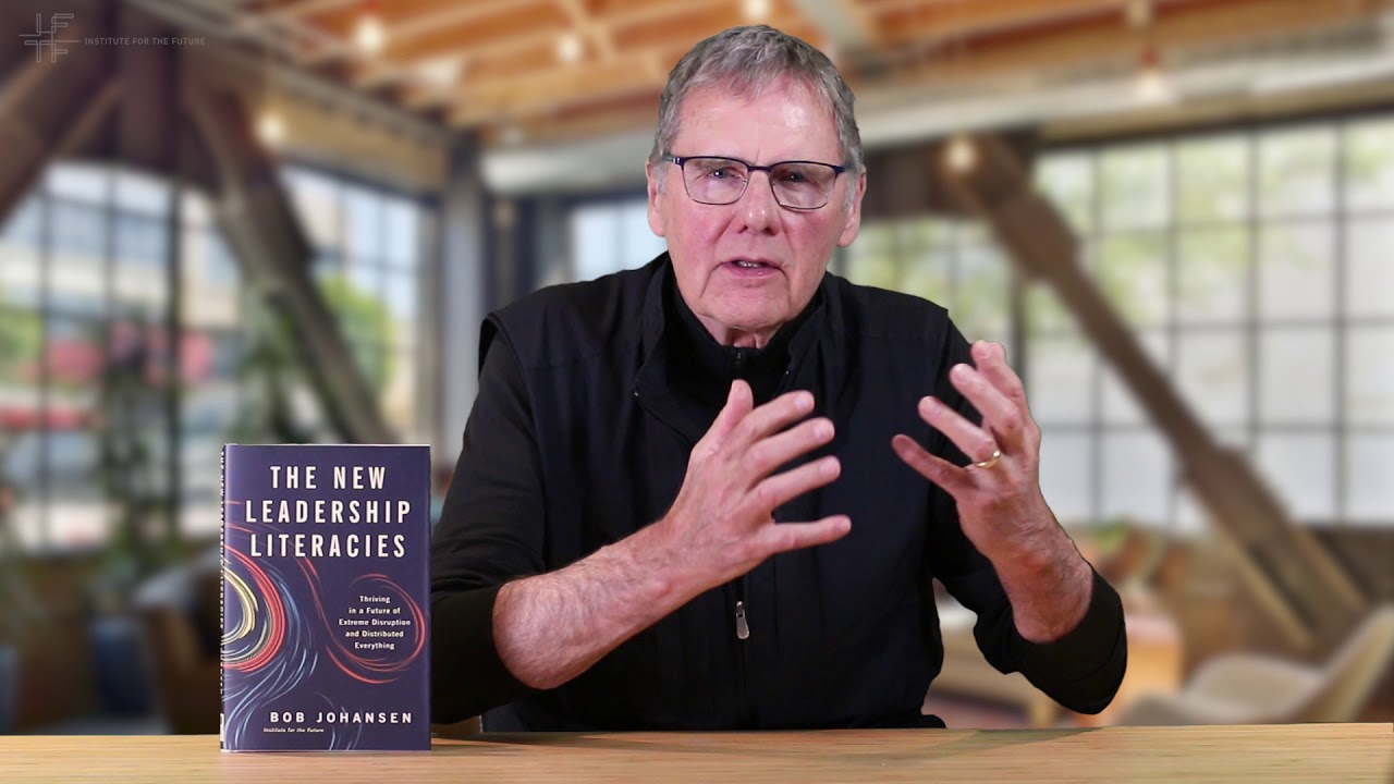 The New Leadership Literacies, by IFTF Distinguished Fellow Bob Johansen