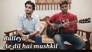 Ae dil hai mushkil (Tittle song) | Bulleya (Mashup) | Arijit Singh| Pritam| Cover by Akshat & Shivam