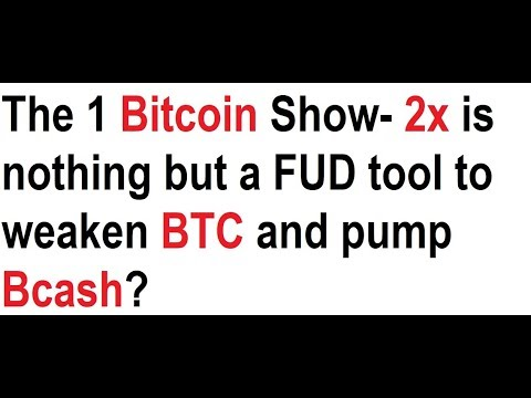 The 1 Bitcoin Show- 2x is nothing but a FUD tool to weaken BTC and pump Bcash?