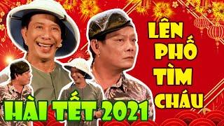 Hài Kịch Tết 2021 Mới Nhất | Lên Phố Tìm Cháu | Song Tấu Hài Bảo Chung, Tấn Hoàng Cười Đau Bụng