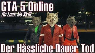 GTA 5 Online ★ Der Hässliche Dauer Tod ★ No Luck No Skill [Deutsch/HD]