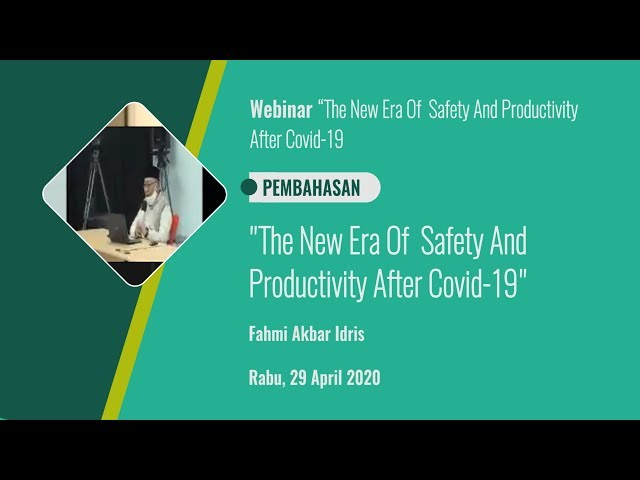 Pembahasan 1_The New Era Of  Safety And Productivity  After Covid 19_Fahmi Akbar Idris