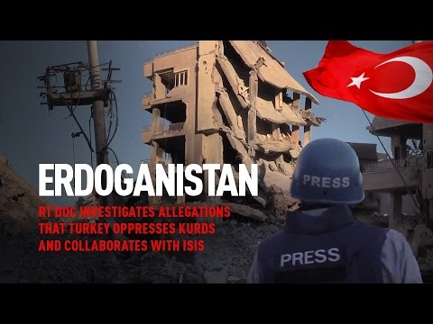 Erdoganistan. RT Doc investigates allegations that Turkey oppresses Kurds and collaborates with ISIS