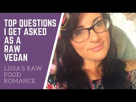 THE TOP QUESTIONS I GET ASKED AS A RAW FOOD VEGAN