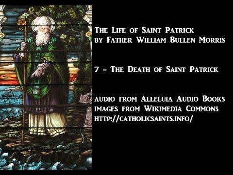 The Life of Saint Patrick, part 7 - The Death of Saint Patrick
