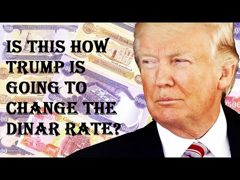 Is this how Trump will change Dinar rate?