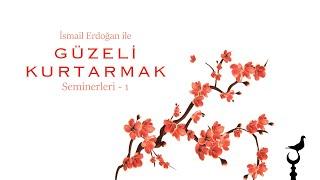 İsmail Erdoğan - Güzeli Kurtarmak Seminerleri - 1 (4.Hafta)