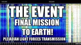 ???? )( * THE EVENT- THE FINAL MISSION TO EARTH* )( ????   * PLEIADIAN LIGHT FORCES TRANSMISSION 2162019