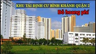 Toàn cảnh Khu tái định cư Bình Khánh Quận 2 giành cho người dân thủ thiêm bị bỏ hoang nhiều năm.