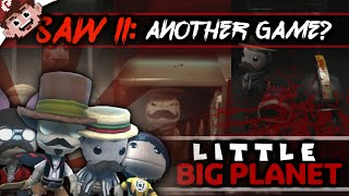 SAW II: Do You Want to Play ANOTHER Game? (Little Big Planet)
