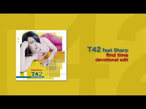 T42 Feat Sharp - Find Time (Devotional Edit)