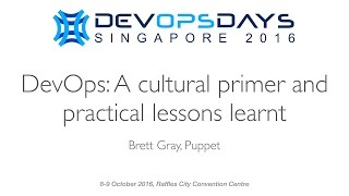 DevOps: A cultural primer and practical lessons learnt - DevOpsDays Singapore 2016