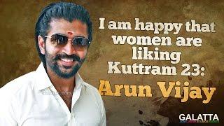 I am Happy That Women Are Liking Kuttram 23 - #ArunVijay